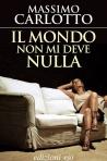 Il mondo non mi deve nulla, Massimo Carlotto edizioni E/O.
