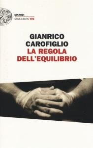 Gianrico Carofiglio, La regola dell'equilibrio, Einaudi.