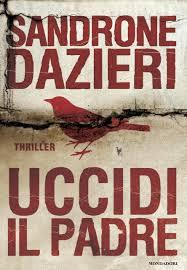 Sandrone Dazieri, Uccidi il Padre - Mondadori.