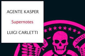 Supernotes, Agente Kasper e Luigi Carletti, Mondadori.