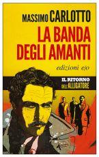 La Banda degli Amanti, Massimo Carlotto, edizioni E/O.