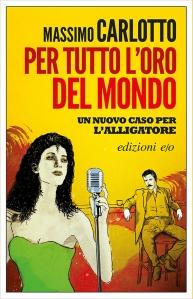Per tutto l'oro del mondo, Massimo Carlotto, E/O, 2015.