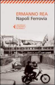 Ermanno Rea, Napoli Ferrovia, Feltrinelli.