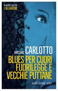 Massimo Carlotto, Blues per cuori fuorilegge e vecchie puttane, edizioni E/O.